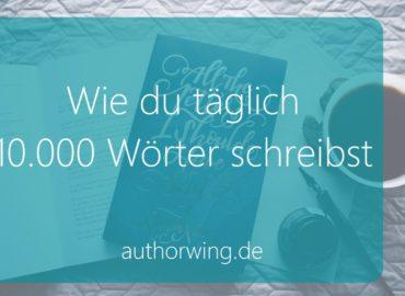 Wie du täglich 10.000 Wörter schreibst