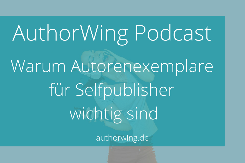 Warum Autorenexemplare für Selfpublisher wichtig sind [AWP]